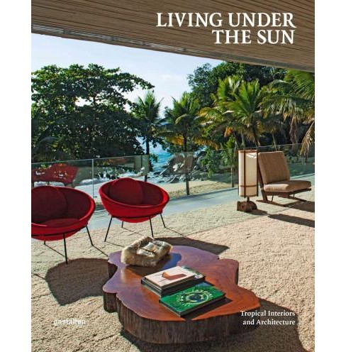 Living Under the Sun : Tropical Interiors And Architecture (Hardcover) (Shonquis  Moreno) - image 1 of 1