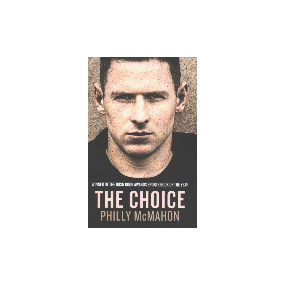 Choice - by Philly Mcmahon & Naill Kelly (Hardcover)