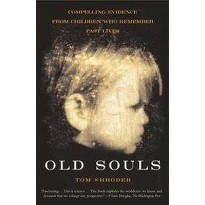 Old Souls - (Scientific Search for Proof of Past Lives) by  Thomas Shroder (Paperback)