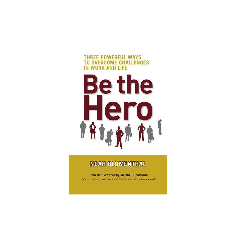 Be The Hero By Noah Blumenthal Paperback