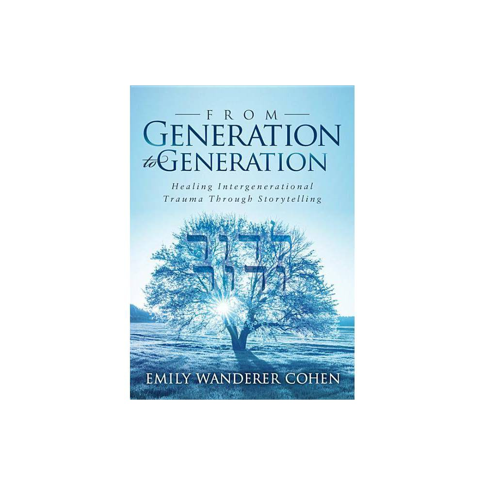 From Generation to Generation - by Emily Wanderer Cohen (Paperback) Price