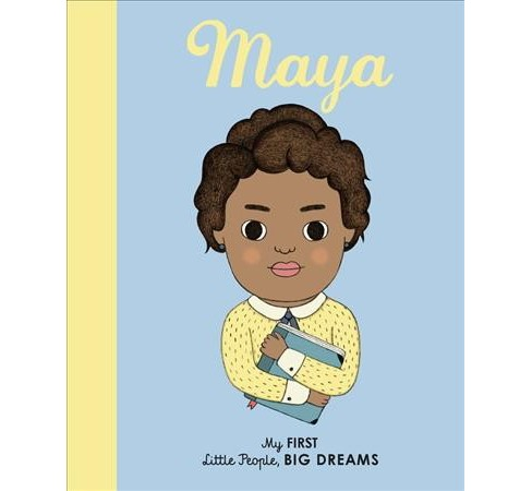 Maya : My First Maya Angelou -  (Little People, Big Dreams) by Lisbeth Kaiser (Hardcover) - image 1 of 1