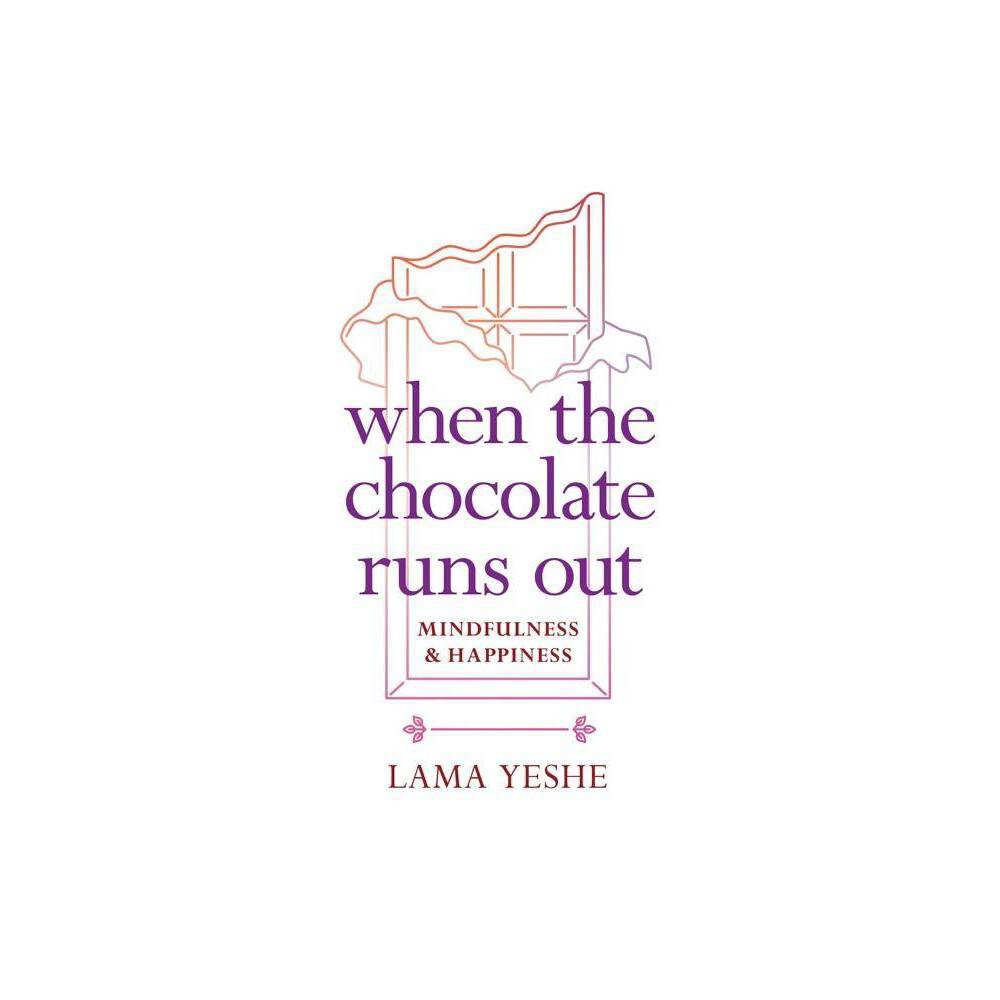 When the Chocolate Runs Out - by Thubten Yeshe (Paperback) Compare