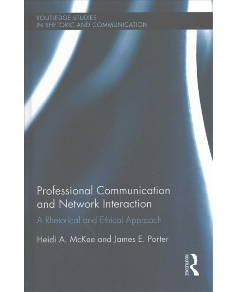 Professional Communication and Network Interaction : A Rhetorical and Ethical Approach (Hardcover) - image 1 of 1