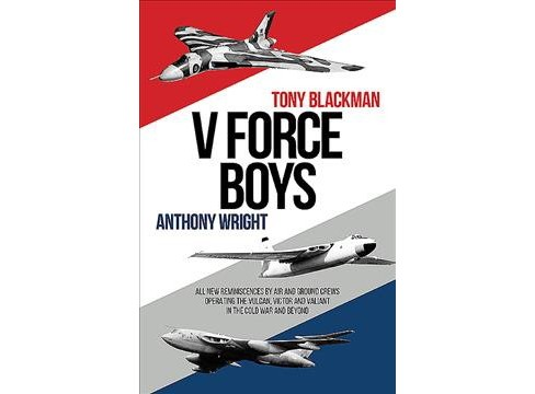V Force Boys : All New Reminiscences by Air and Ground Crews Operating the Valiant, Vulcan and Victor in - image 1 of 1