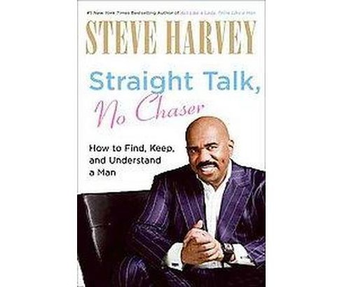 Straight Talk, No Chaser : How to Find, Keep, and Understand a Man (Larger Print) (Paperback) (Steve - image 1 of 1