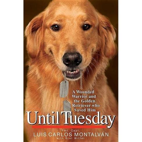 Until Tuesday (Hardcover) by Luis Carlos Montalvan - image 1 of 1