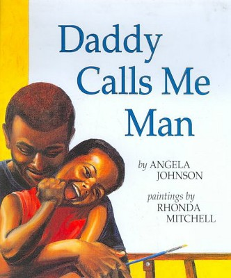 Daddy Calls Me Man - by Angela Johnson (Paperback)