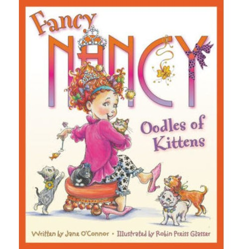 Fancy Nancy Oodles of Kittens (Hardcover) (Jane O'Connor) - image 1 of 1