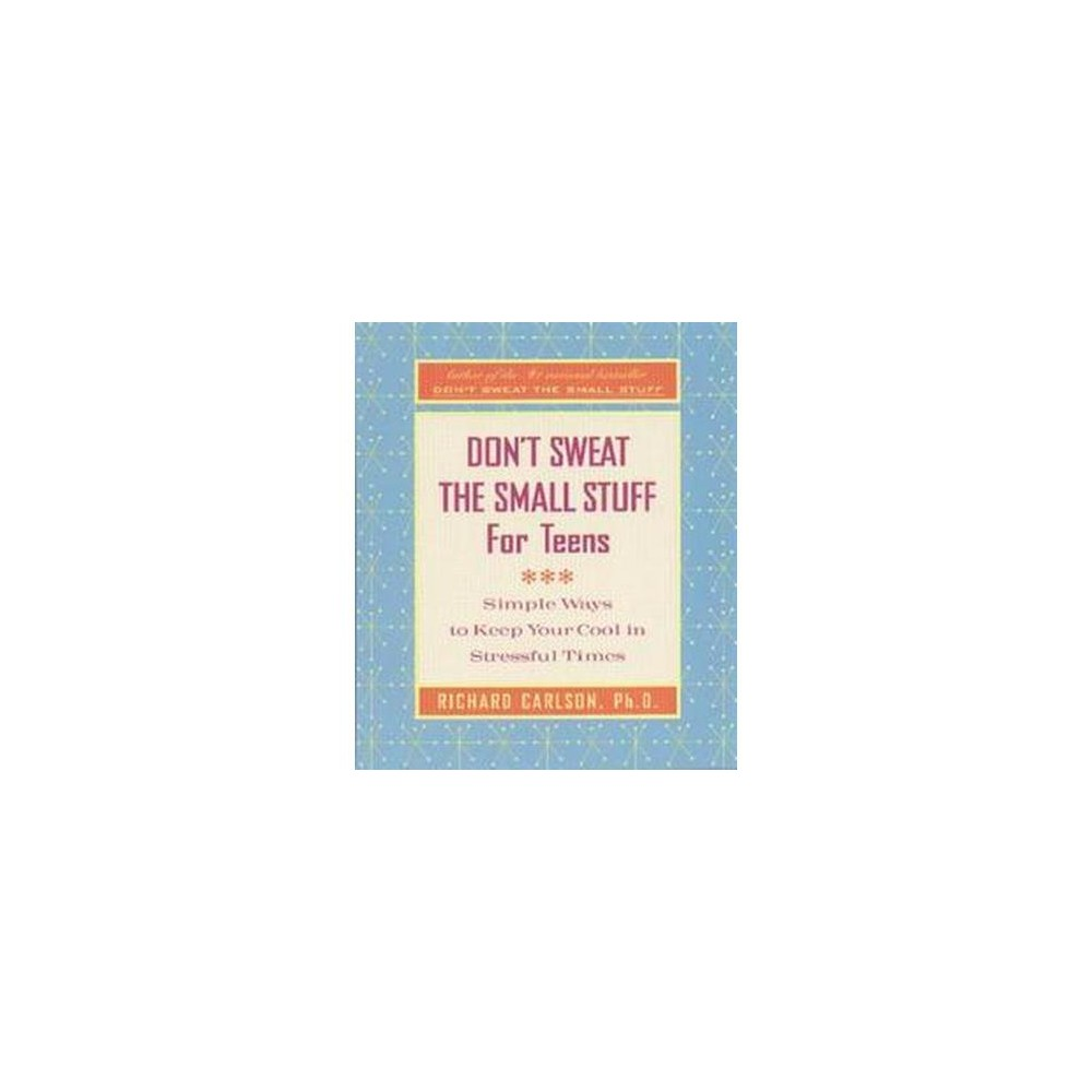 Don't Sweat the Small Stuff for Teens : Simple Ways to Keep Your Cool in Stressful Times (Paperback)