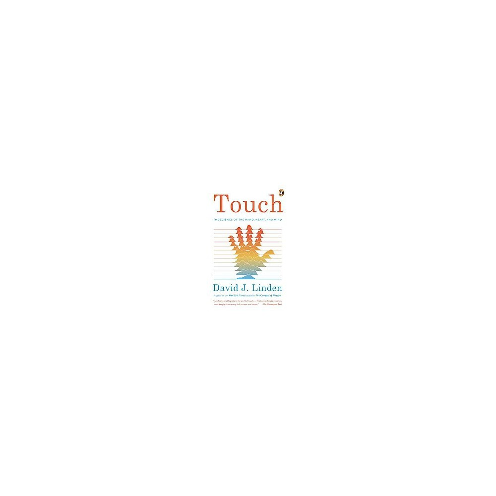 Touch : The Science of Hand, Heart, and Mind - Reprint by David J. Linden (Paperback)