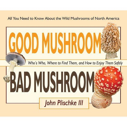 Good Mushroom Bad Mushroom - by  John Plischke (Paperback) - image 1 of 1