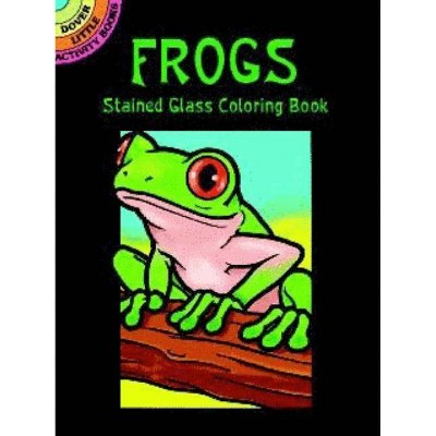 Frogs Stained Glass Coloring Book - (Dover Stained Glass Coloring Book) by  John Green (Paperback)
