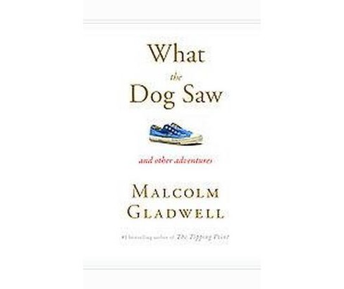 What the Dog Saw (Hardcover) by Malcolm Gladwell - image 1 of 1