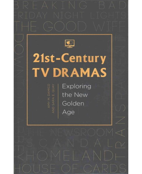 21st-Century TV Dramas : Exploring the New Golden Age (Hardcover) (Amy M. Damico & Sara E. Quay) - image 1 of 1