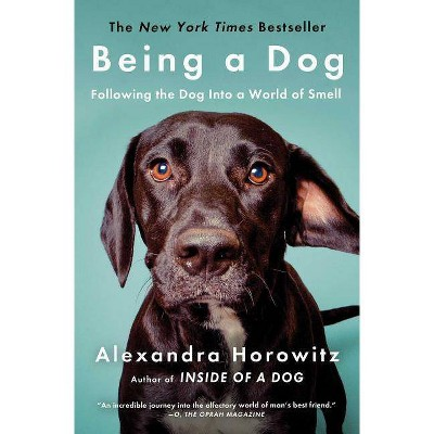 Being a Dog 10/15/2017 - by Alexandra Horowitz (Paperback)