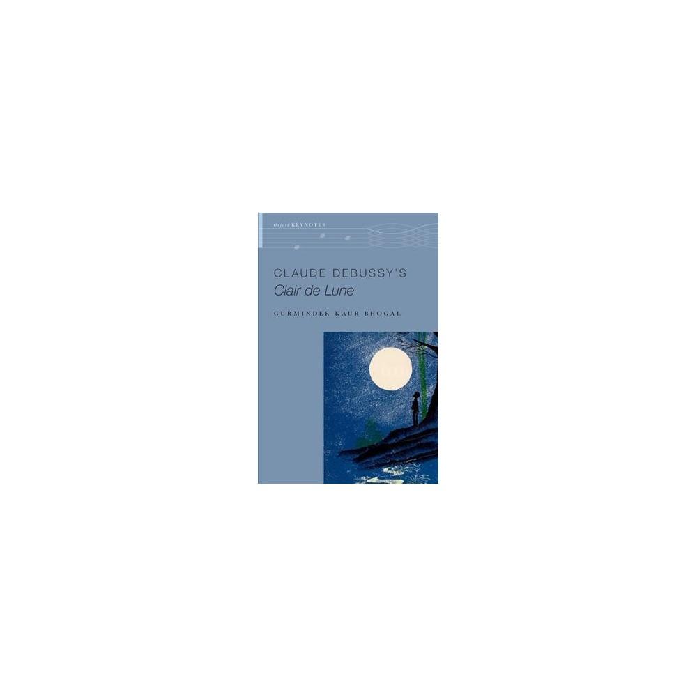 Claude Debussy's Clair De Lune - (Oxford Keynotes) by Gurminder Kaur Bhogal (Paperback)
