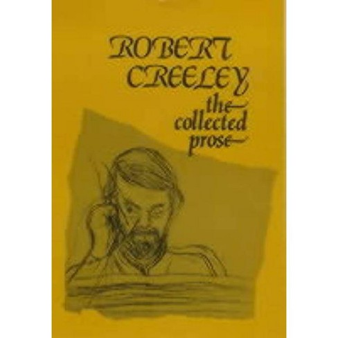 The Collected Prose of Robert Creeley - (Hardcover) - image 1 of 1