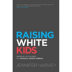 Raising White Kids - by  Jennifer Harvey (Paperback)