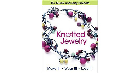 Knotted Jewelry : Make It! Wear It! Love It! (Paperback) - image 1 of 1