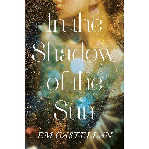 In the Shadow of the Sun - by  Em Castellan (Hardcover) - image 1 of 1