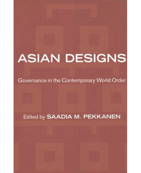Asian Designs : Governance in the Contemporary World Order (Paperback) (Saadia M. Pekkanen) - image 1 of 1