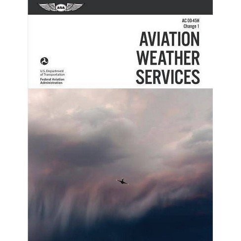 Aviation Weather Services: Asa Faa-Ac00-45h, Change 1 - (FAA Handbooks) (Mixed media product) - image 1 of 1