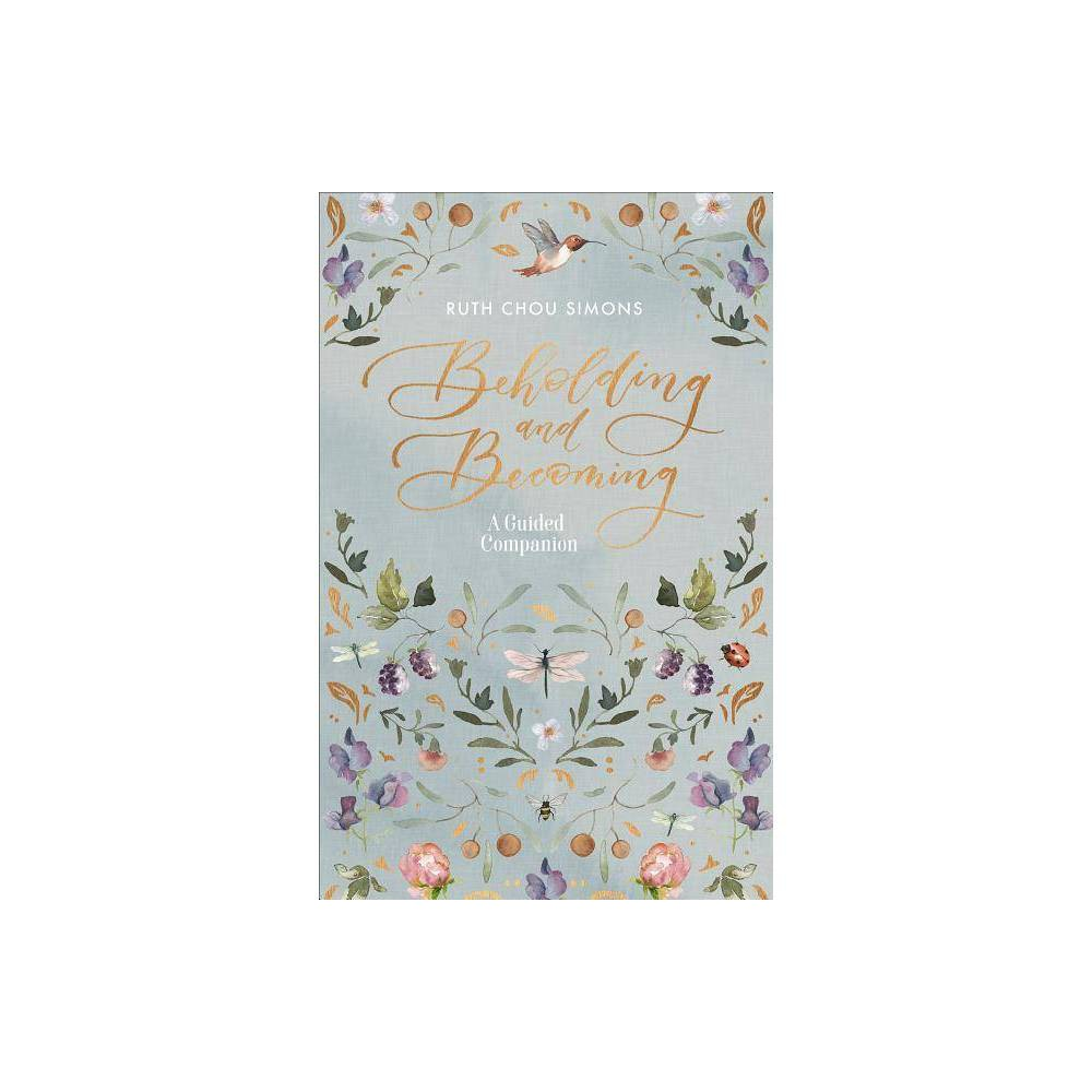 Beholding And Becoming A Guided Companion By Ruth Chou Simons Hardcover