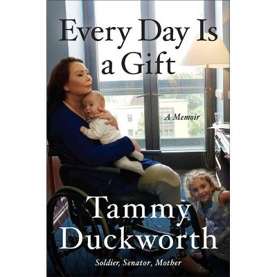 Every Day Is a Gift - by  Tammy Duckworth (Hardcover)