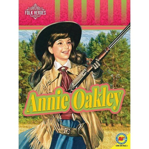 Annie Oakley - (Folk Heroes) by  Jill Foran (Paperback) - image 1 of 1