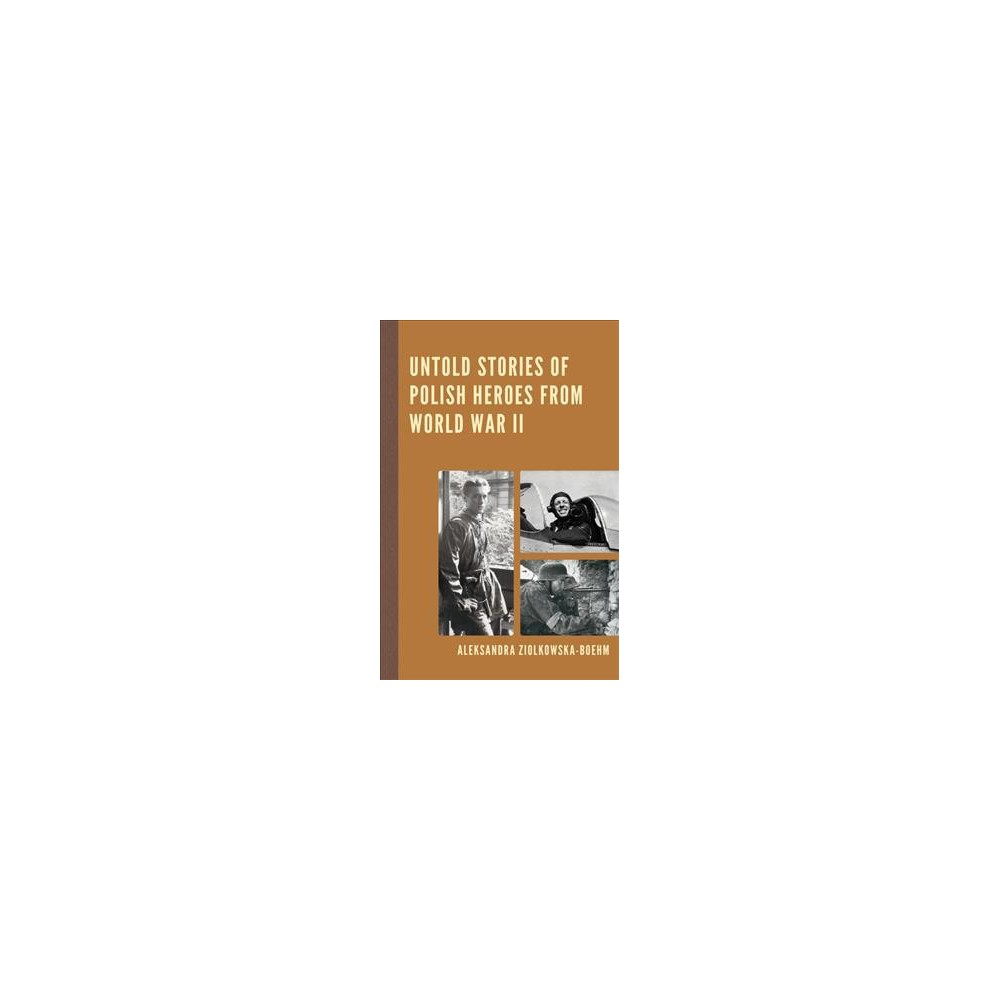 Untold Stories of Polish Heroes from World War II (Paperback) (Aleksandra Ziolkowska-Boehm)