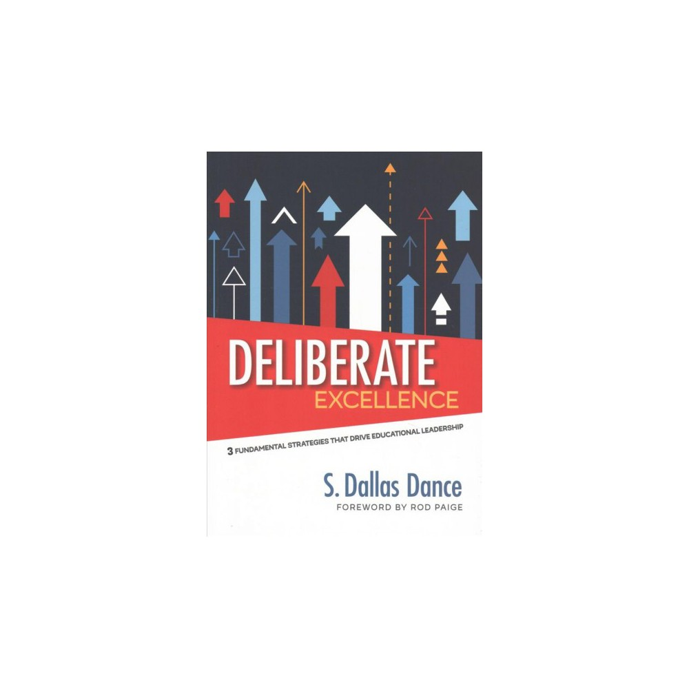 Deliberate Excellence : Three Fundamental Strategies That Drive Educational Leadership - (Paperback)