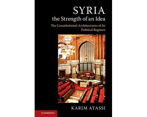 Syria, the Strength of an Idea : The Constitutional Architectures of Political Regimes - TRA (Paperback)  - image 1 of 1