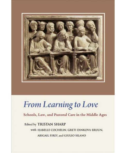 From Learning to Love : Schools, Law, and Pastoral Care in the Middle Ages; Essays in Honour of Joseph - image 1 of 1