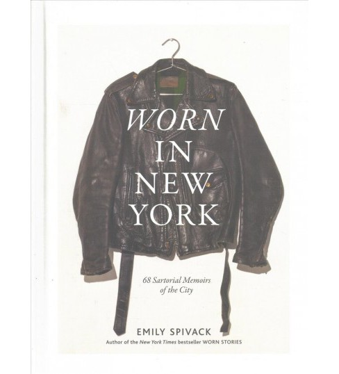 Worn in New York : 68 Sartorial Memoirs of the City -  by Emily Spivack (Hardcover) - image 1 of 1