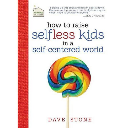 How to Raise Selfless Kids in a Self-Centered World - (Faithful Families) by  Dave Stone (Hardcover) - image 1 of 1
