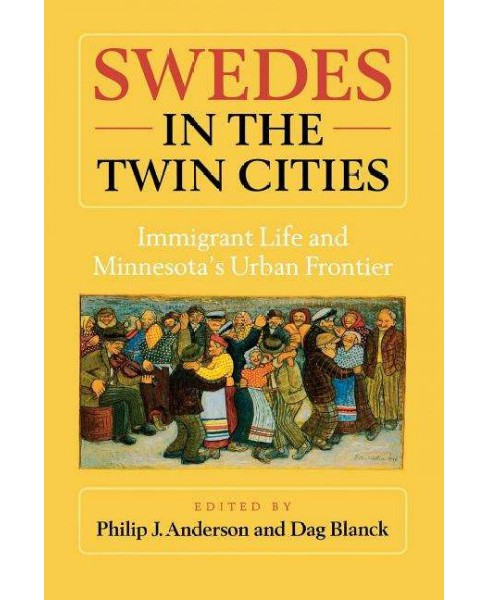 Swedes in the Twin Cities : Immingrant Life and Minnesota's Urban Frontier (Reprint) (Paperback) - image 1 of 1