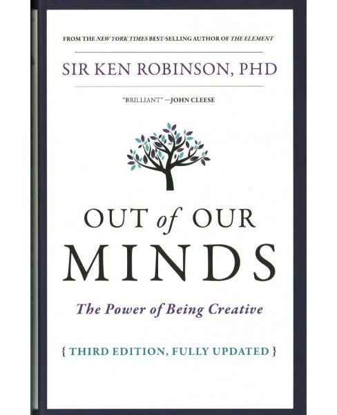 Out of Our Minds : The Power of Being Creative -  by Ph.D. Ken Robinson (Hardcover) - image 1 of 1