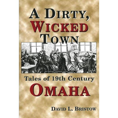 A Dirty, Wicked Town - (Nebraska) 2 Edition by  David Bristow (Paperback) - image 1 of 1