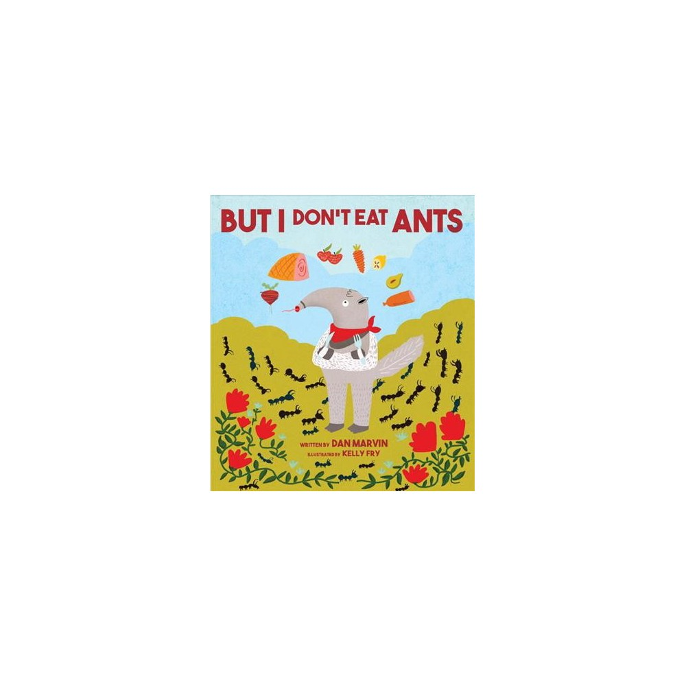 But I Don't Eat Ants - by Dan Marvin (Hardcover)