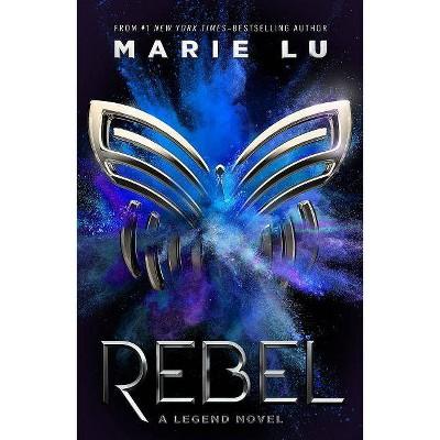 Rebel - (Legend Novel) by  Marie Lu (Hardcover)