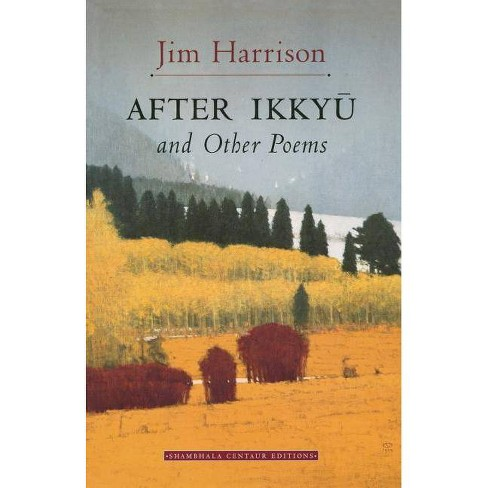 After Ikkyu and Other Poems - by  Jim Harrison (Paperback) - image 1 of 1