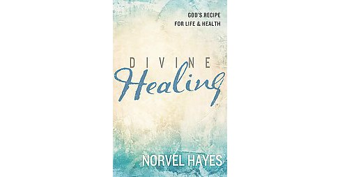 Divine Healing : God's Recipe for Life and Health (Reprint) (Paperback) (Norvel Hayes) - image 1 of 1