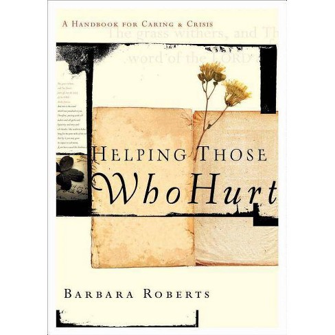 Helping Those Who Hurt - by  Barbara Roberts (Paperback) - image 1 of 1