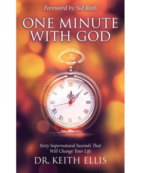 One Minute With God : Sixty Supernatural Seconds That Will Change Your Life (Paperback) (Dr. Keith - image 1 of 1