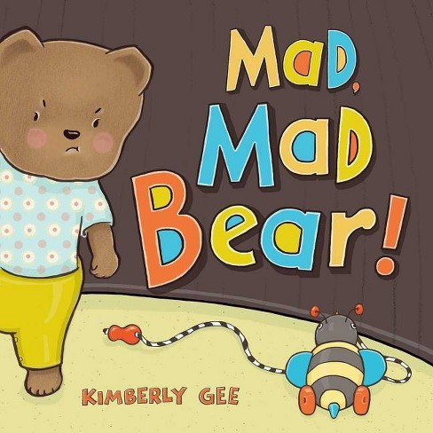 Mad, Mad Bear! - (Bear's Feelings) by  Kimberly Gee (Hardcover) - image 1 of 1