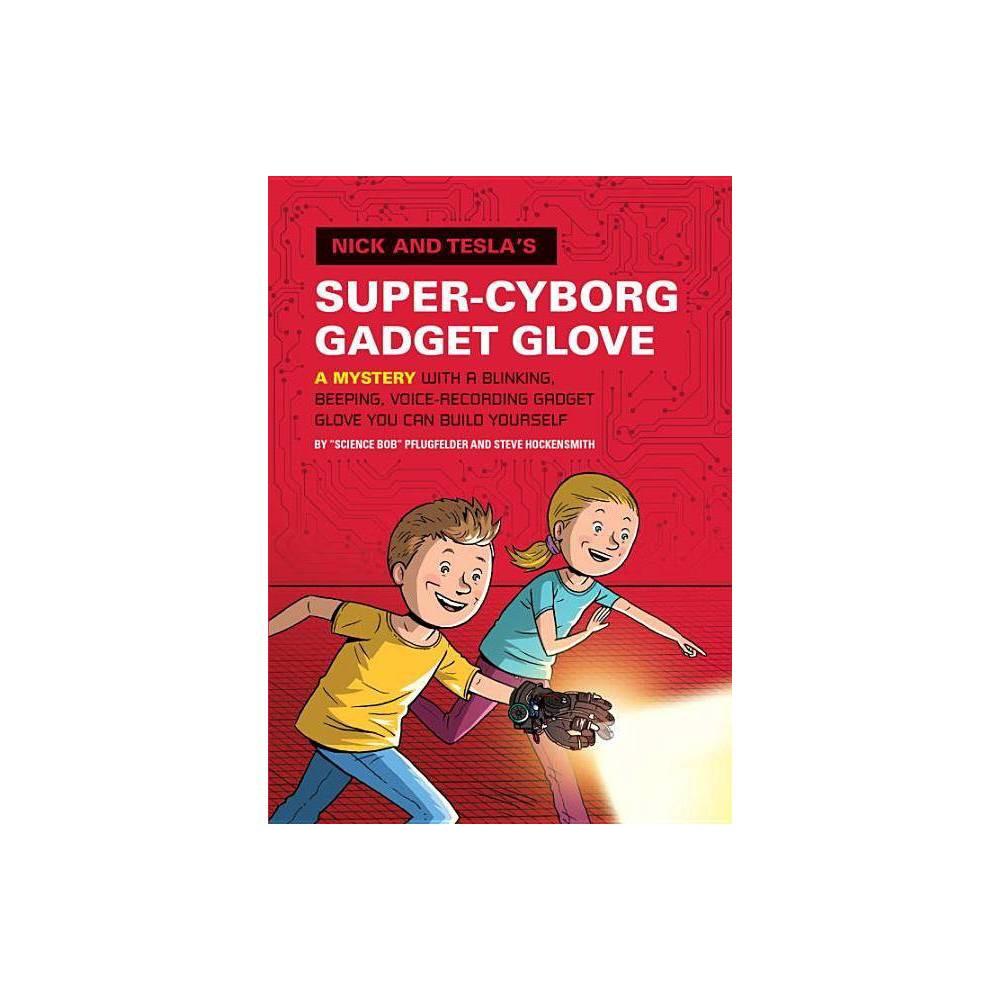 Nick And Tesla S Super Cyborg Gadget Glove By Bob Pflugfelder Steve Hockensmith Hardcover