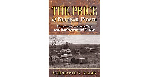 Price of Nuclear Power : Uranium Communities and Environmental Justice (Paperback) (Stephanie Malin) - image 1 of 1