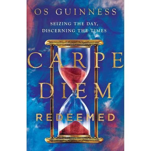 Carpe Diem Redeemed - by  Os Guinness (Hardcover) - image 1 of 1