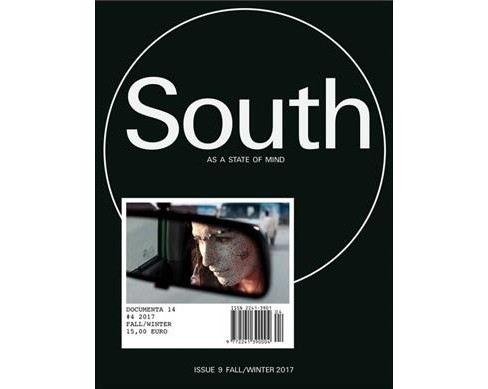 South As a State of Mind Issue 9, Fall / Winter 2017 : Documenta 14 #4 -  (Paperback) - image 1 of 1